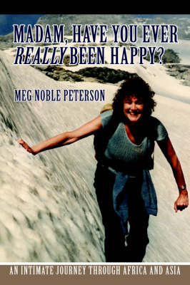 Madam, Have You Ever Really Been Happy?: An Intimate Journey Through Africa and Asia