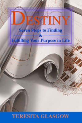 Destiny: Seven Steps to Finding & Fulfilling Your Purpose in Life
