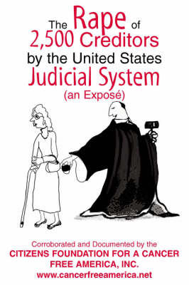 The Rape of 2,500 Creditors by the United States Judicial System: (An Expose)