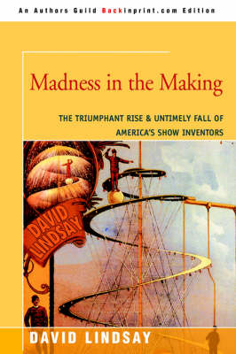 Madness in the Making: The Triumphant Rise & Untimely Fall of America's Show Inventors