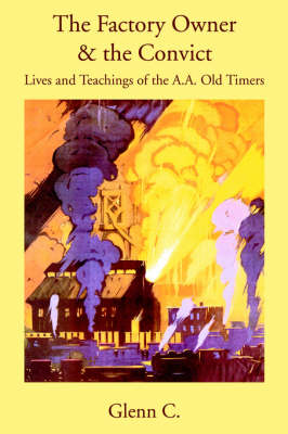 The Factory Owner & the Convict : Lives and Teachings of the A.A. Old Timers