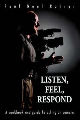 Listen, Feel, Respond: A Workbook and Guide to Acting on Camera