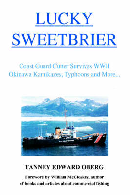 Lucky Sweetbrier: Coast Guard Cutter Survives WWII Okinawa Kamikazes, Typhoons and More...