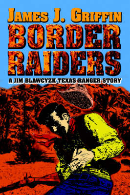 Border Raiders: A Jim Blawcyzk Texas Ranger Story
