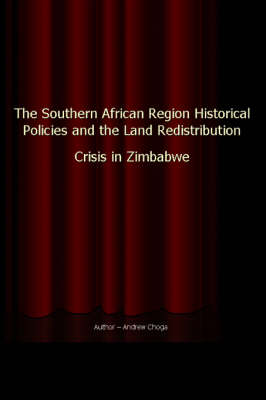 The Southern African Region Historical Policies and the Land Redistribution Crisis in Zimbabwe