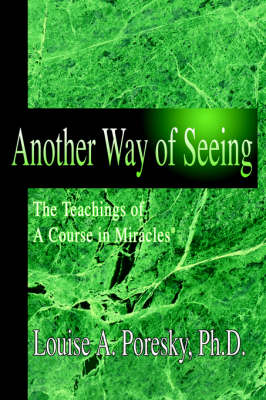 Another Way of Seeing: The Teachings of a Course in Miracles (R)