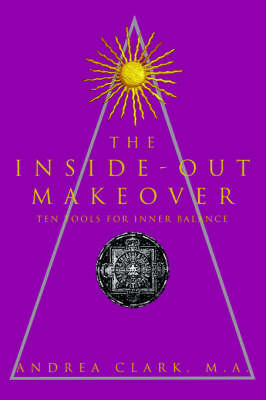 The Inside-Out Makeover: (Ten Tools for Inner Balance)