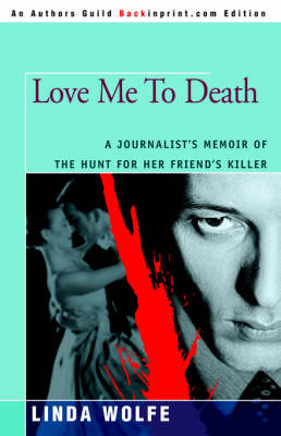 Love Me to Death: A Journalist's Memoir of the Hunt for Her Friend's Killer