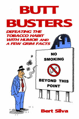 Butt Busters: Defeating the Tobacco Habit with Humor and a Few Grim Facts