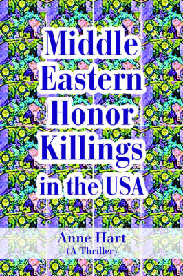 Middle Eastern Honor Killings in the USA: (A Thriller)