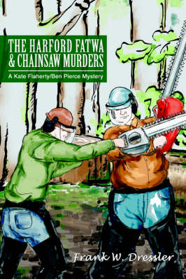 The Harford Fatwa & Chainsaw Murders: A Kate Flaherty/Ben Pierce Mystery