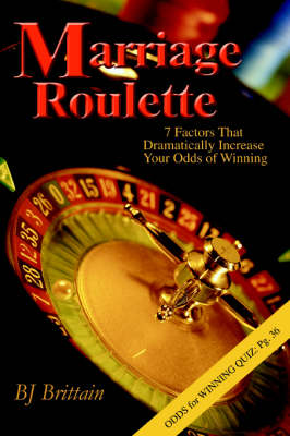 Marriage Roulette: 7 Factors That Dramatically Increase Your Odds of Winning