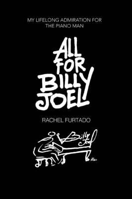All for Billy Joel: My Lifelong Admiration for the Piano Man