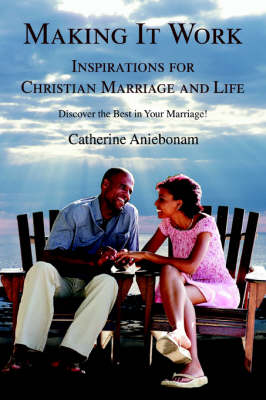 Making It Work: Inspirations for Christian Marriage and Life