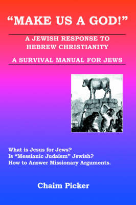 Make Us a God!: A Jewish Response to Hebrew Christianity - A Survival Manual for Jews