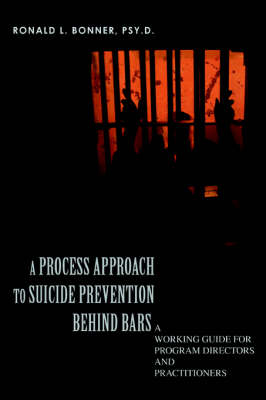 A Process Approach to Suicide Prevention Behind Bars: A Working Guide for Program Directors and Practitioners