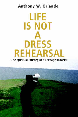Life Is Not a Dress Rehearsal: The Spiritual Journey of a Teenage Traveler