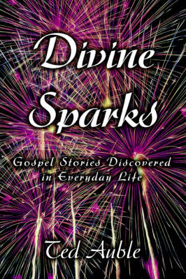 Divine Sparks: Gospel Stories Discovered in Everyday Life
