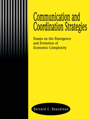 Communication and Coordination Strategies: Essays on the Emergence and Evolution of Economic Complexity