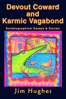 Devout Coward and Karmic Vagabond: Autobiographical Essays & Stories