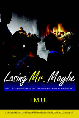 Losing Mr. Maybe: What to Do When Mr. Right--Or 'The One'--Breaks Your Heart