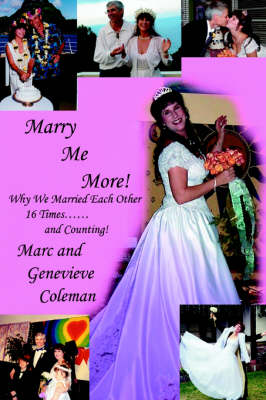 Marry Me More!: Why We Married Each Other 16 Times...and Counting!