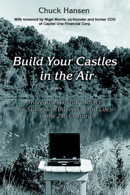 Build Your Castles in the Air: Thoreau's Inspiring Advice for Success in Business (and Life) in the 21st Century
