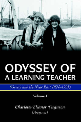 Odyssey of a Learning Teacher (Greece and the Near East 1924-1925): Volume I