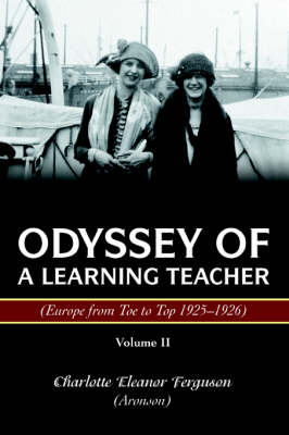 Odyssey of a Learning Teacher (Europe from Toe to Top 1925-1926): Volume II