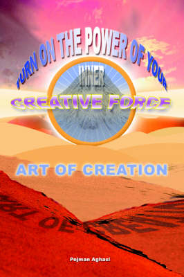 Art of Creation: Turn on the Power of Your Inner Creative Force