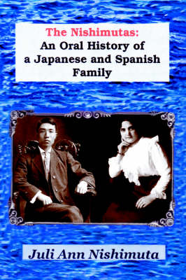 The Nishimutas: An Oral History of a Japanese and Spanish Family