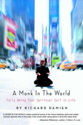 A Monk in the World: Fully Being Your Spiritual Self in Life