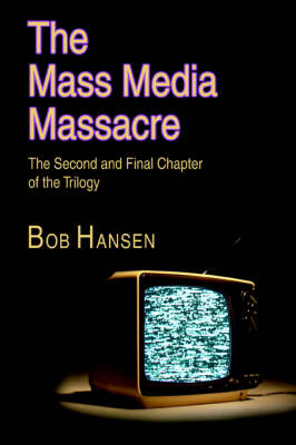 The Mass Media Massacre: The Second and Final Chapter of the Trilogy