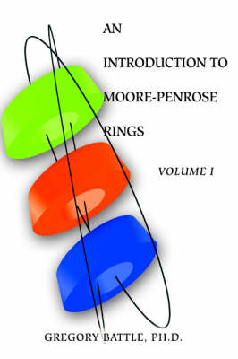 An Introduction to Moore-Penrose Rings: Volume I