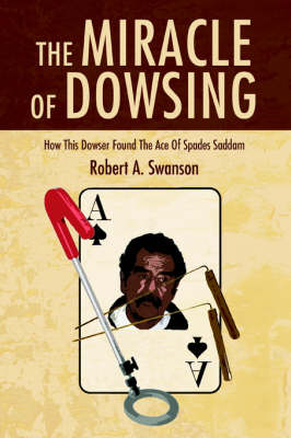 The Miracle of Dowsing: How This Dowser Found the Ace of Spades Saddam