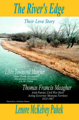 The River's Edge: Libby Townsend Meagher and Thomas Francis Meagher Their Love Story