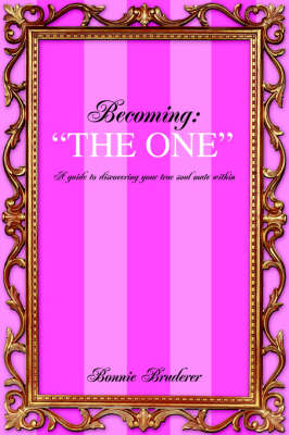 """Becoming: """"The One"""" a Guide to Discovering Your True Soul Mate Within"""