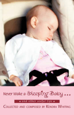 Never Wake a Sleeping Baby ...: And Other Useful Tips