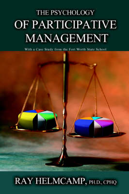 The Psychology of Participative Management: With a Case Study from the Fort Worth State School