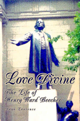 Love Divine: The Life of Henry Ward Beecher