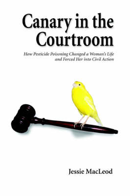 Canary in the Courtroom: How Pesticide Poisoning Changed a Woman's Life and Forced Her Into Civil Action