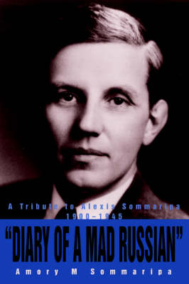 Diary of a Mad Russian: A Tribute to Alexis Sommaripa 1900-1945