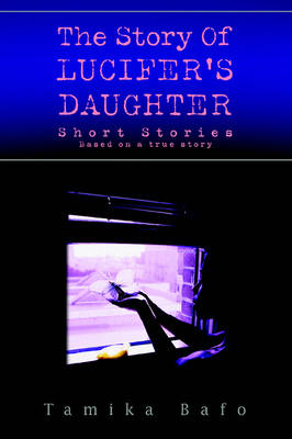 The Story of Lucifer's Daughter: Short Stories