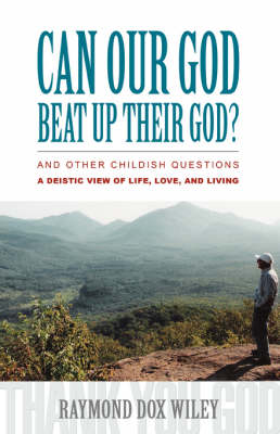 Can Our God Beat Up Their God?: And Other Childish Questions