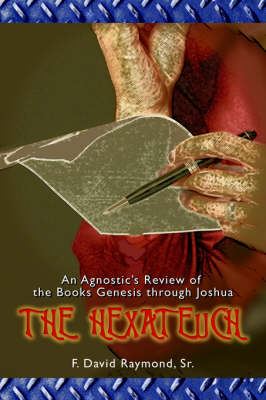 The Hexateuch: An Agnostic's Review of the Books Genesis Through Joshua