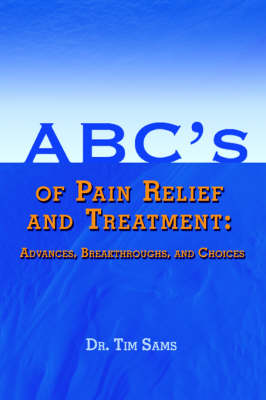 ABC's of Pain Relief and Treatment: Advances, Breakthroughs, and Choices