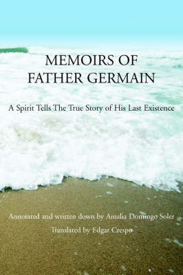 Memoirs of Father Germain: A Spirit Tells the True Story of His Last Existence