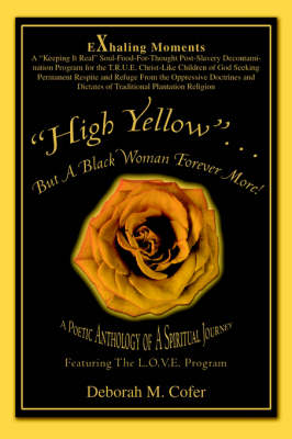 High Yellow...But a Black Woman Forever More!: A Poetic Anthology of a Spiritual Journey