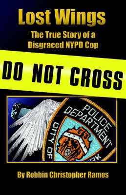 Lost Wings: The True Story of a Disgraced NYPD Cop