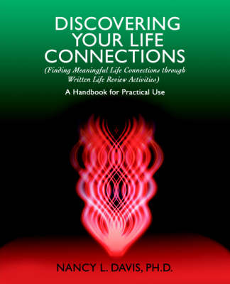 Discovering Your Life Connections: (Finding Meaningful Life Connections Through Written Life Review Activities)